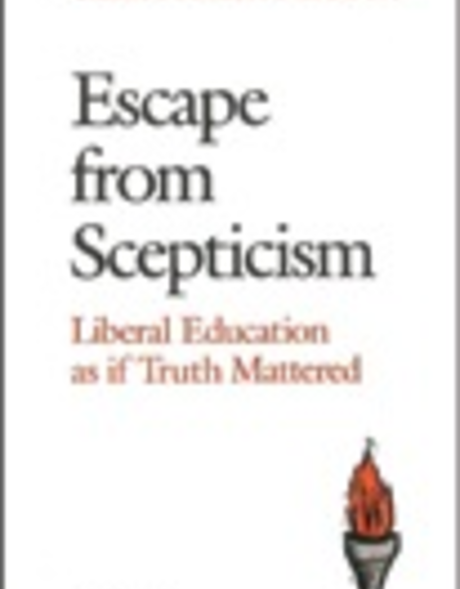 Ignatius Press Escape from Skepticism:  Liberal Education as if Truth Mattered, by Christopher Derrick (paperback)