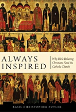 Sophia Institute Always Inspired:  Why Bible Believing Christians Need the Catholic Church, by Abbot Basil Christopher Butler (paperback)