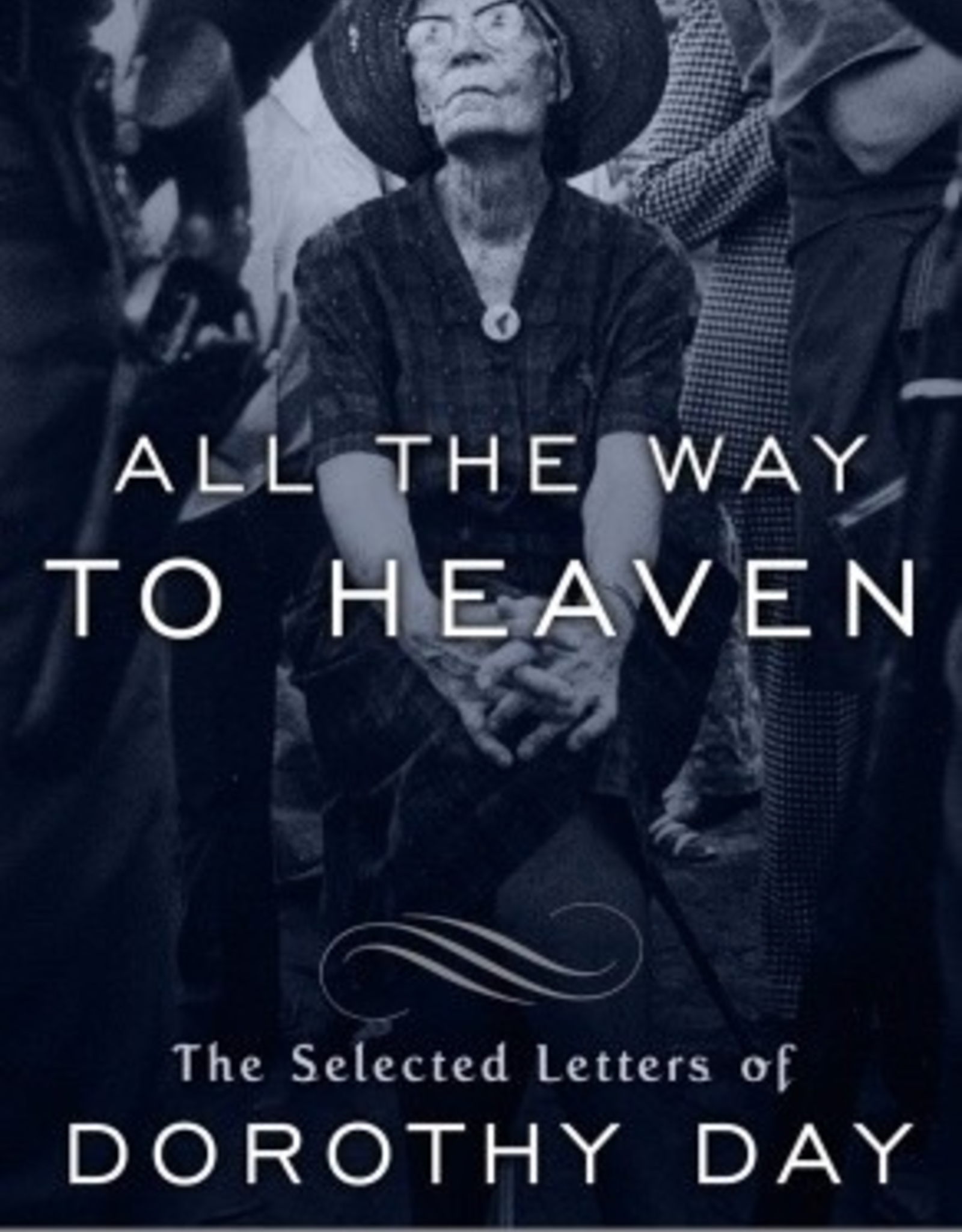 Random House All the Way to Heaven:  The Selected Letters of Dorothy Day, edited by Robert Ellsberg (paperback)