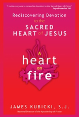 Ave Maria Press A Heart On Fire:  Rediscovering Devotion to the Sacred Heart of Jesus, by James Kubicki (paperback)