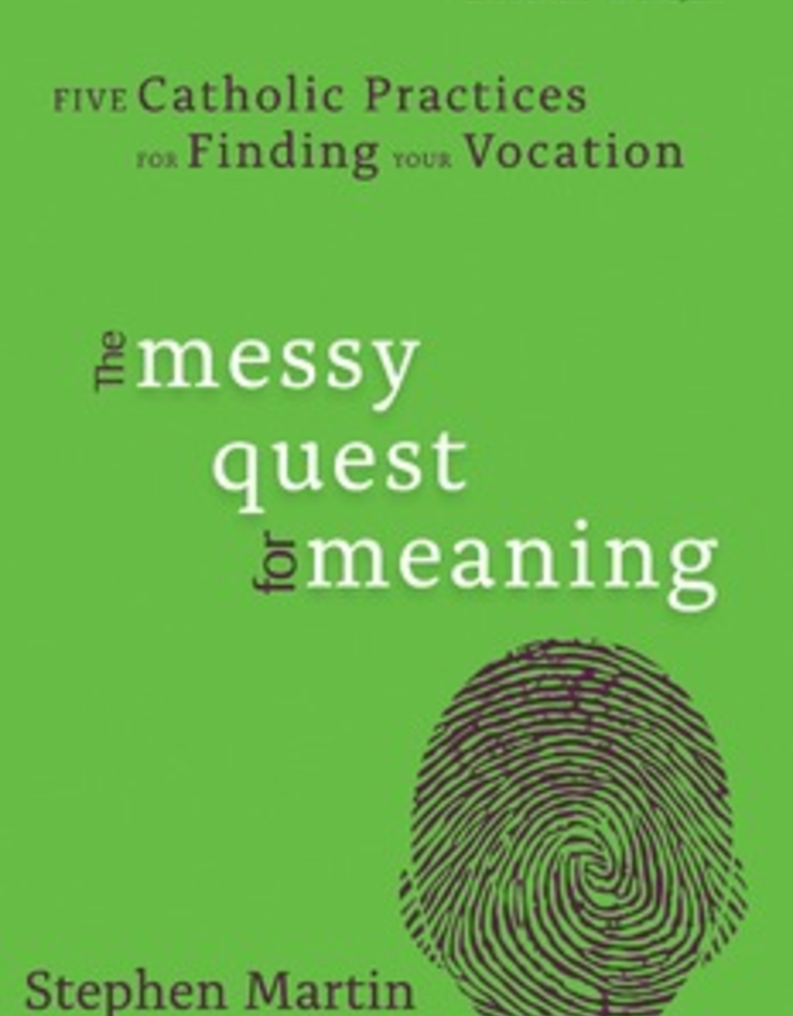 Ave Maria Press The Messy Quest for Meaning:  Five Catholic Practices for Finding Your Vocation, by Stephen Martin (paperback)