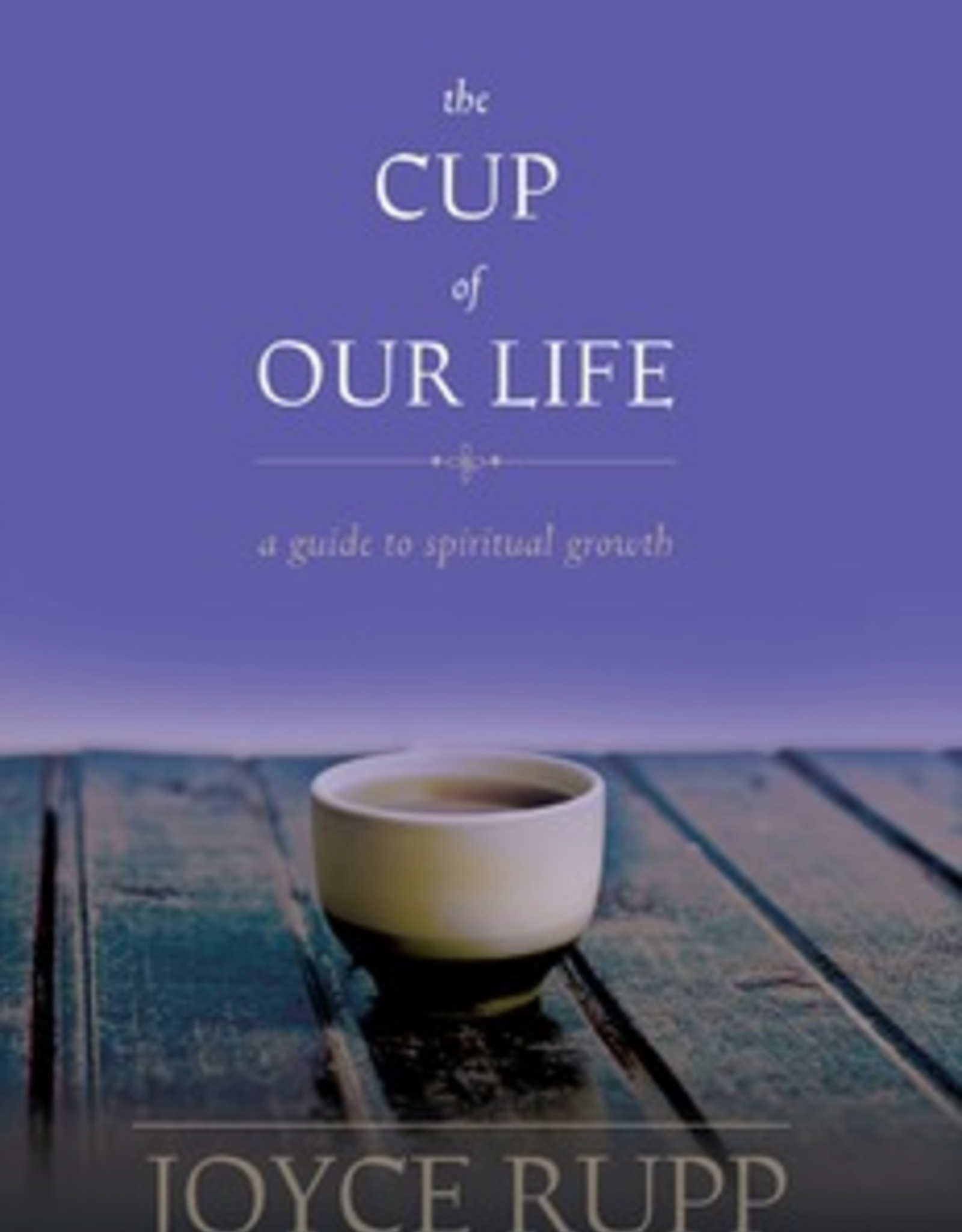 Ave Maria Press The Cup of Our Life:  A Guide to Spiritual Growth, by Joyce Rupp (paperback)