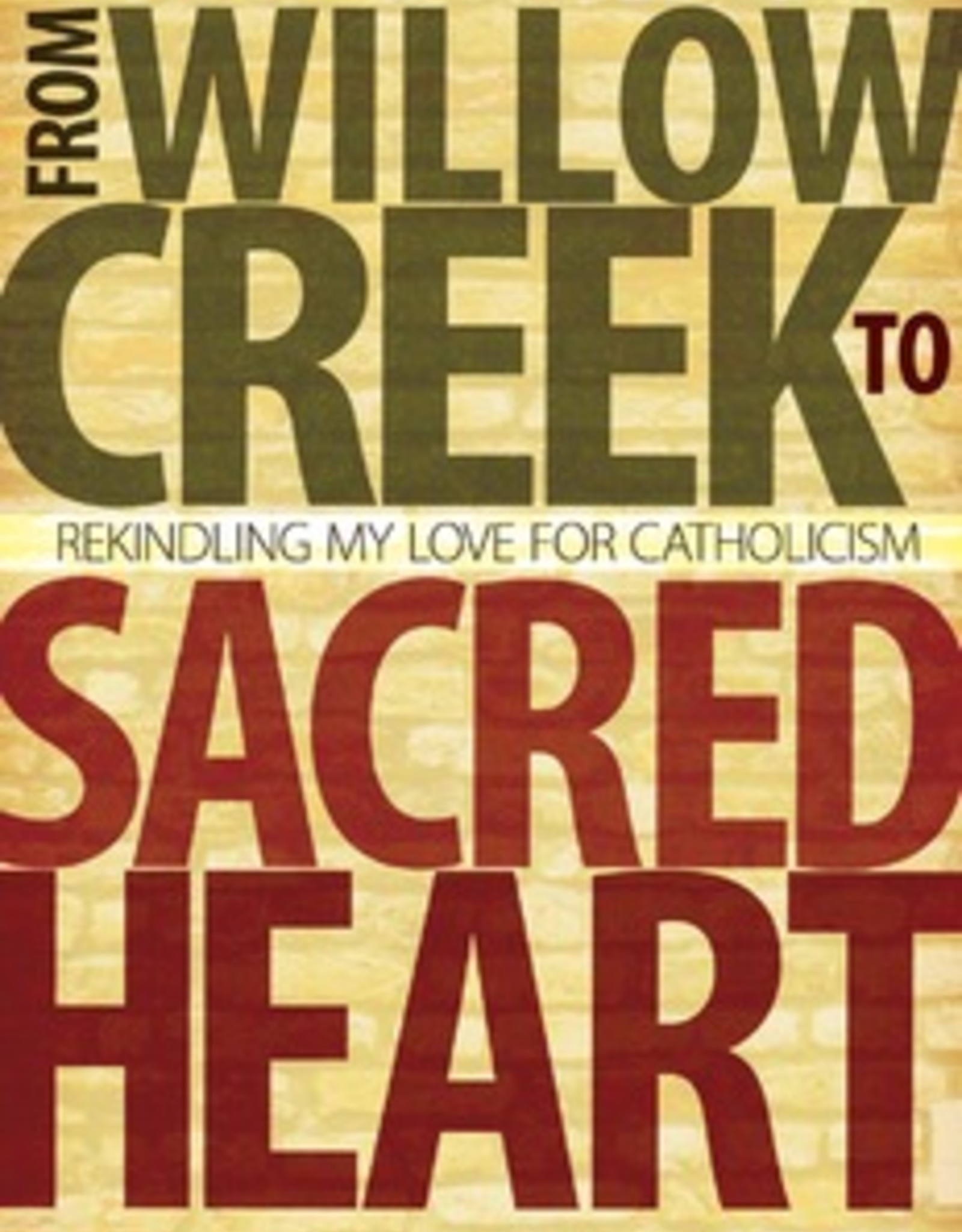 Ave Maria Press From Willow Creek to Sacred Heart:  Rekindling My Love for Catholicism, by Chris Haw (paperback)