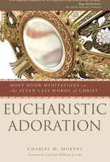 Ave Maria Press Eucharistic Adoration:  Holy Hour Meditations on the Seven Last Words of Christ, by Charles M. Murphy (paperback)
