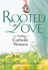 Ave Maria Press Rooted in Love:  Our Calling as Catholic Women, by Donna-Marie Cooper O'Boyle (paperback)