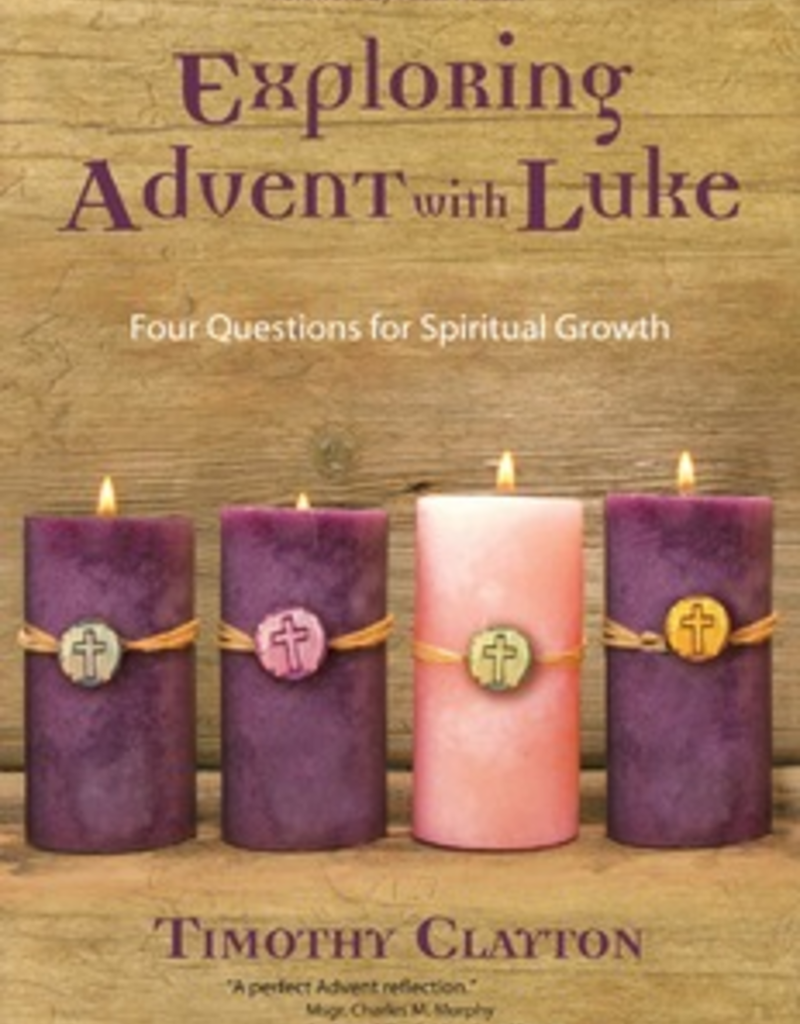 Ave Maria Press Exploring Advent with Luke:  Four Questions for Spiritual Growth, by Timothy Clayton (paperback)