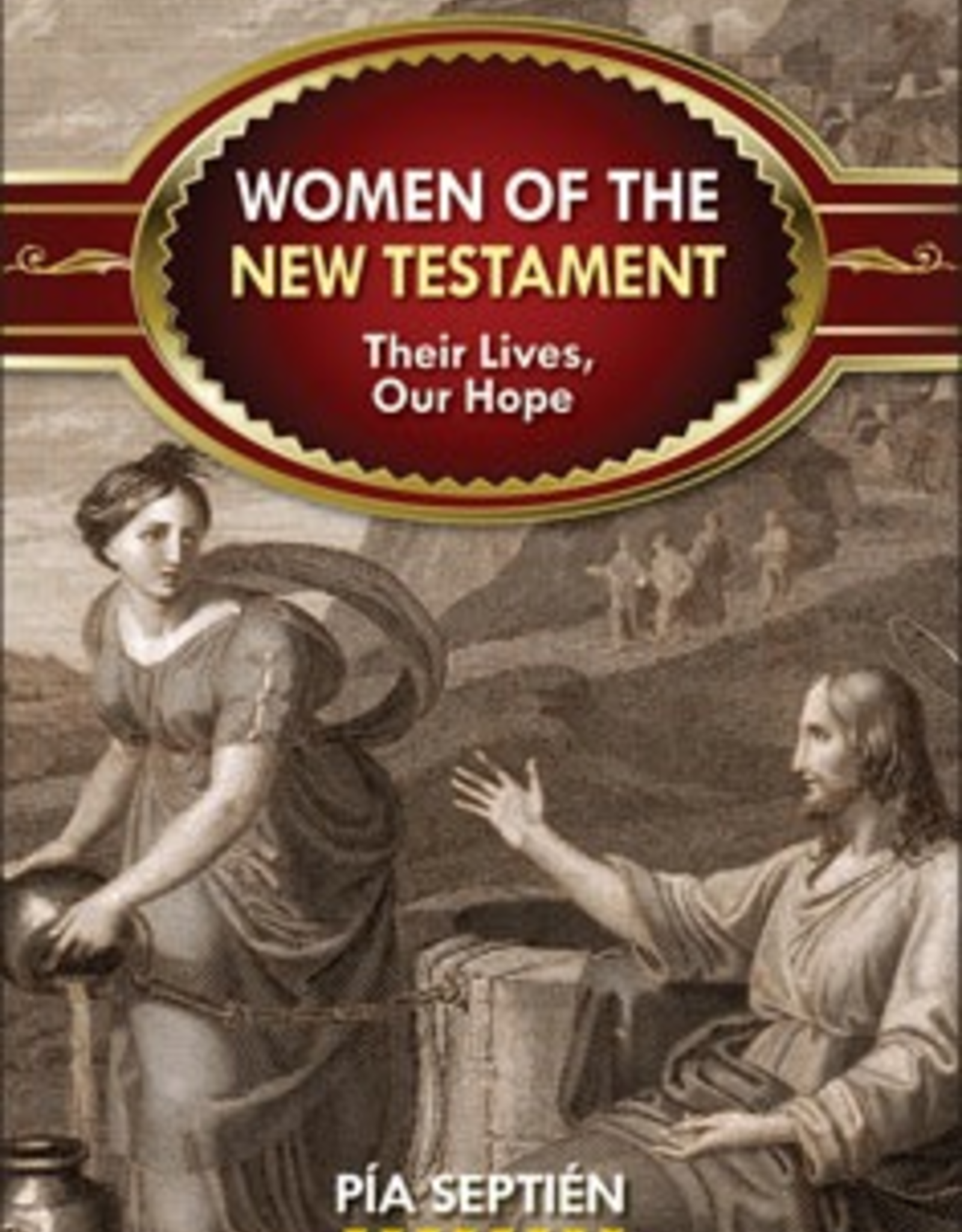 Liguori Women of the New Testament:  Their Lives, Our Hope, by Pia Septien (paperback)