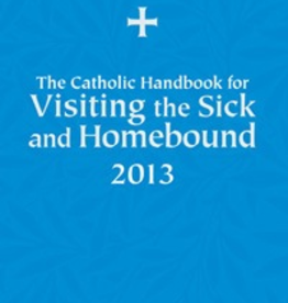 Liturgical Training Press The Catholic Handbook for Visiting the Sick and Homebound 2013