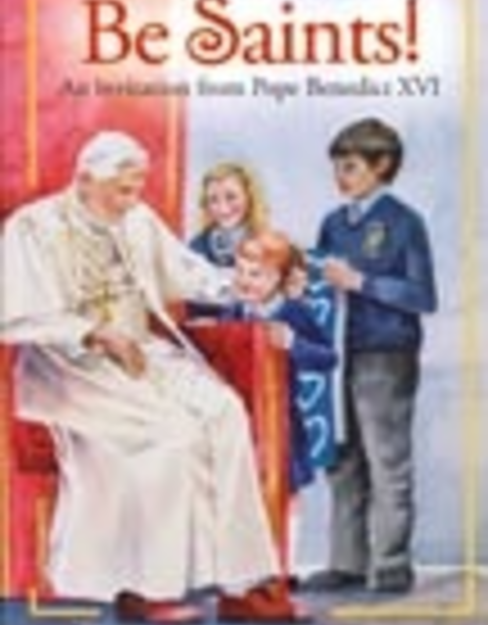 Ignatius Press Be Saints!  An Invitation from Pope Benedict XVI, by Amy Wellborn (hardcover)