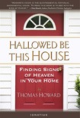 Ignatius Press Hallowed Be This House:  Finding Signs of Heaven in Your Home, by Thomas Howard (paperback)