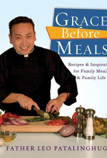Random House Grace Before Meals:  Recipes and Inspiration for Family Meals and Family Life, by Father Leo Patalinghug (paperback)