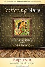 Ave Maria Press Imitating Mary:  Ten Marian Virtues for the Modern Woman, by Marge Fenelon (paperback)
