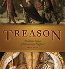 Sophia Institute Treason: A Catholic Novel of Elizabethan England by Dena Hunt