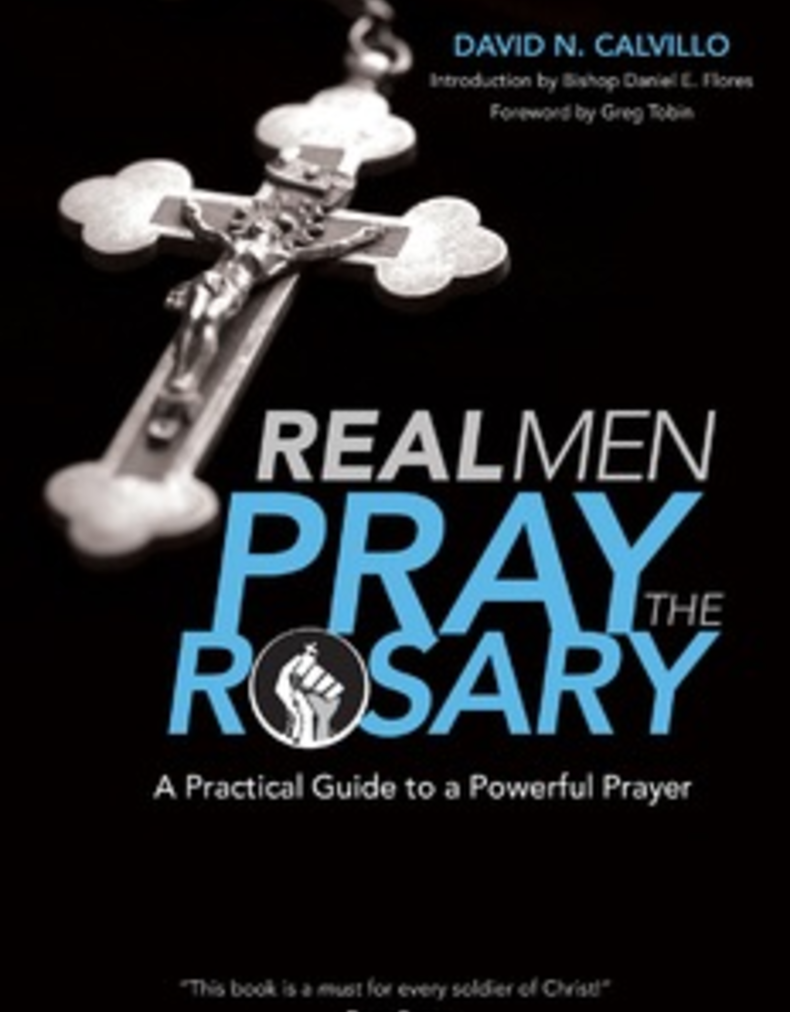 Ave Maria Press Real Men Pray the Rosary:  A Practical Guide to a Powerful Prayer, by David Calvillo (paperback)