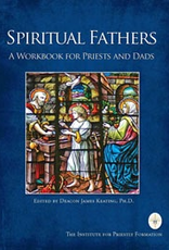 Catholic Word Publisher Group Spiritual Fathers:  A Workbook for Priests and Dads, by Deacon James Keating (paperback)