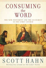 Random House Consuming the Word:  The New Testament and the Eucharist in the Early Church, by Scott Hahn (hardcover)