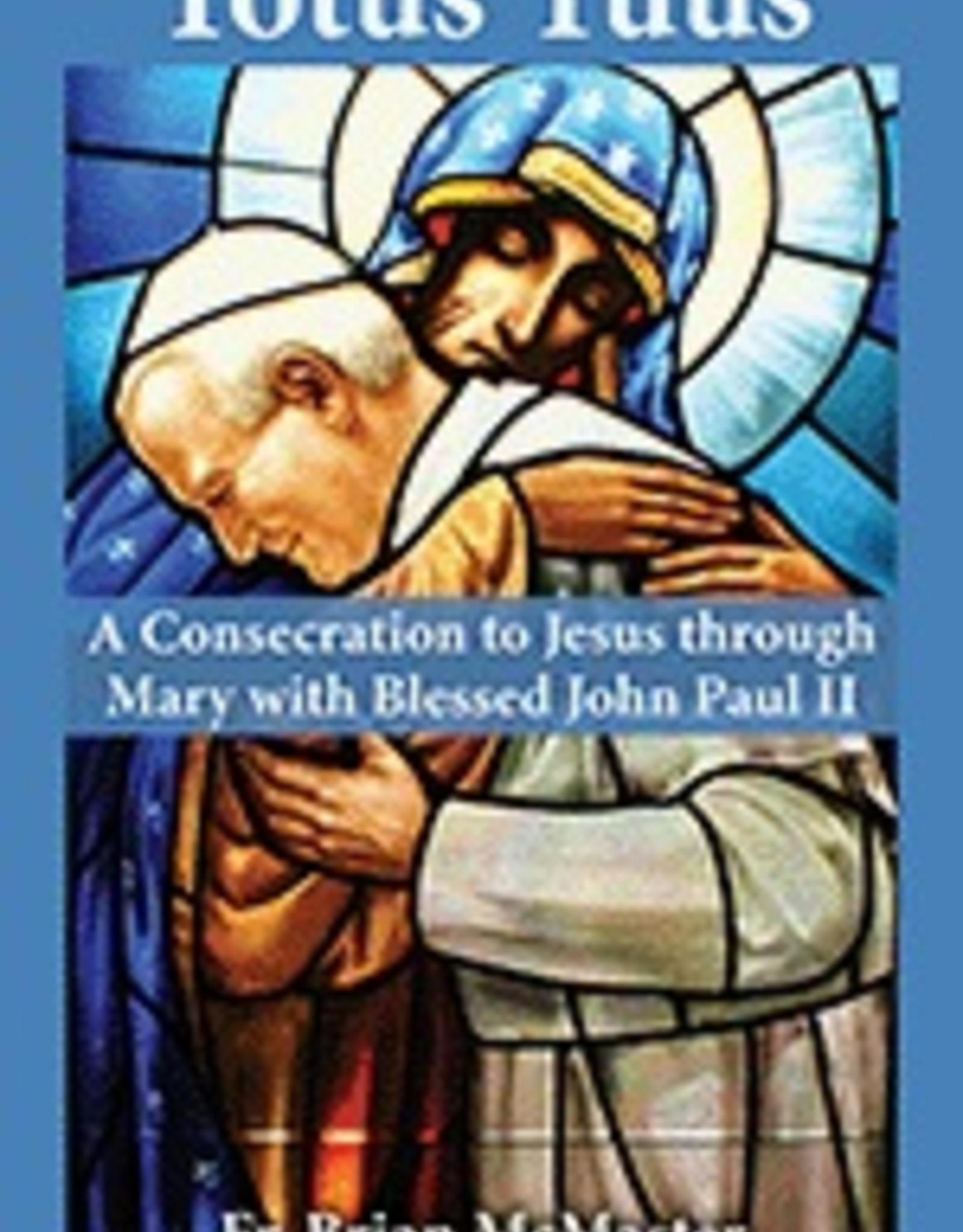 Our Sunday Visitor Totus Tuus:  A Consecration to Jesus Through Mary, by Brian McMaster (paperback)