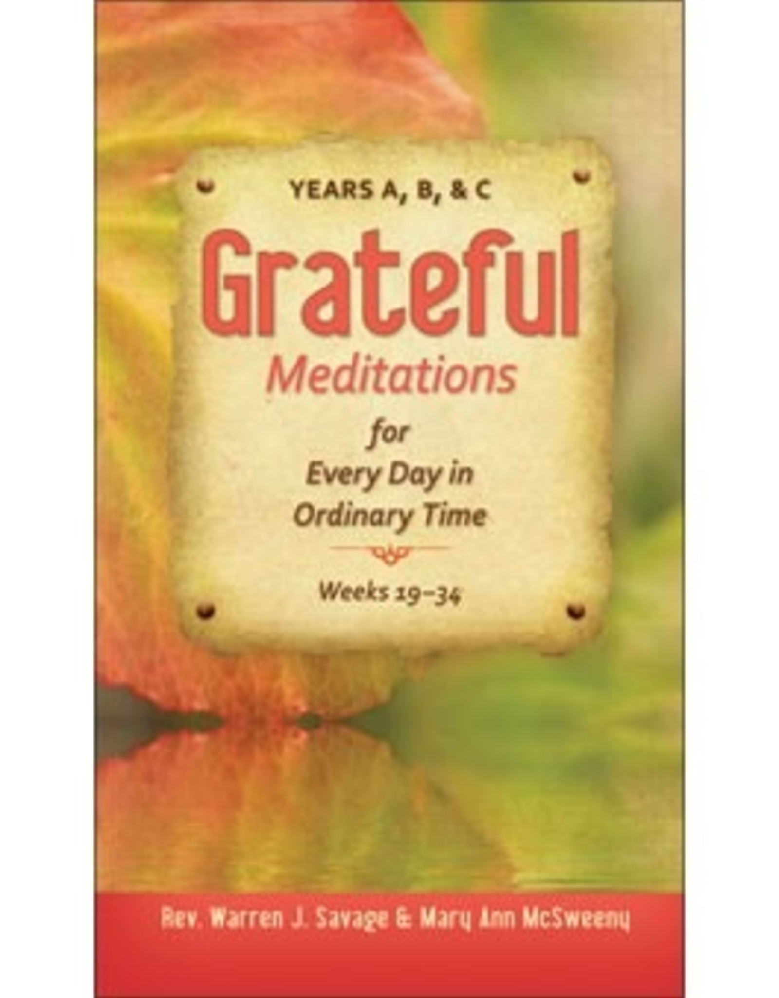 Liguori Grateful Meditations for Every Day in Ordinary Time:  Years A, B & C, by Warren Savage and Mary Ann McSweeney (paperback)
