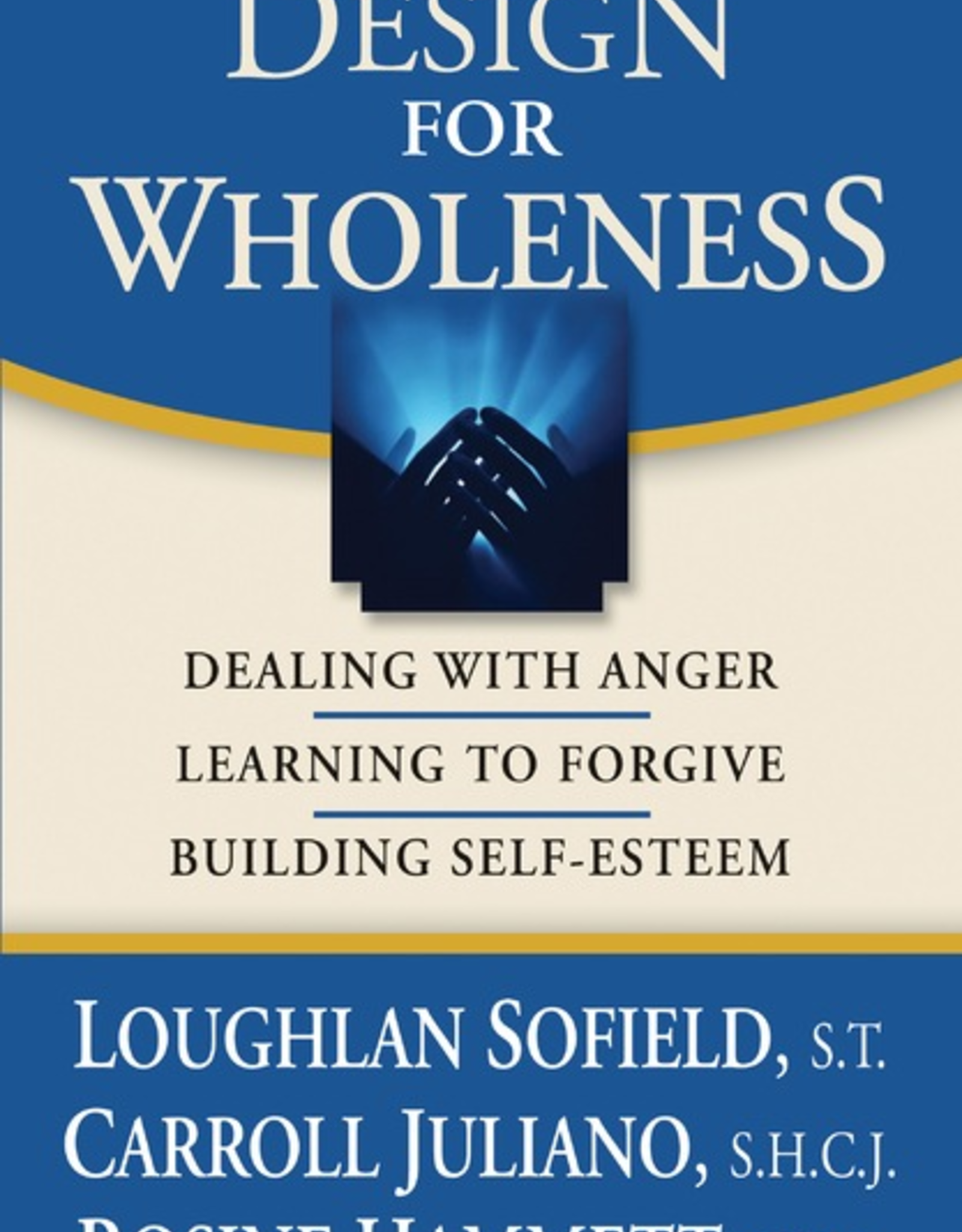 Ave Maria Press Design for Wholeness:  Dealing with Anger, Learning to Forgive, Building Self-Esteem, by Loughlin Sofield, Carroll Juliano and Rosine Hammett (paperback)