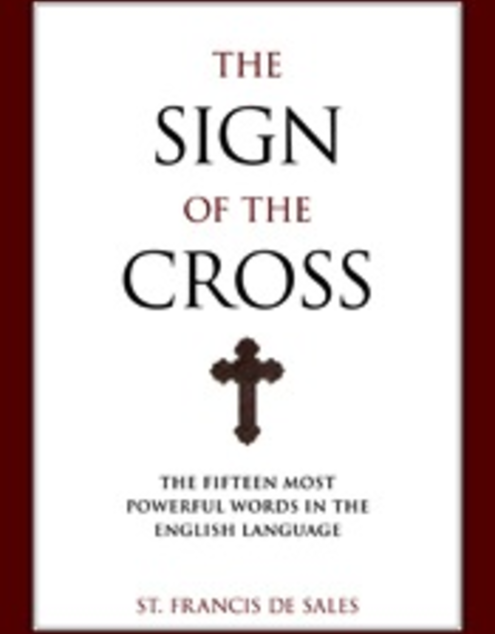 Sophia Institute Sign of the Cross:  The Fifteen Most Powerful Words in the English Language, by St. Francis De Sales (paperback)