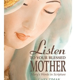 Liguori Listen to Your Blessed Mother: Mary's Words in Scripture, by Gary E. Zimak (paperback)