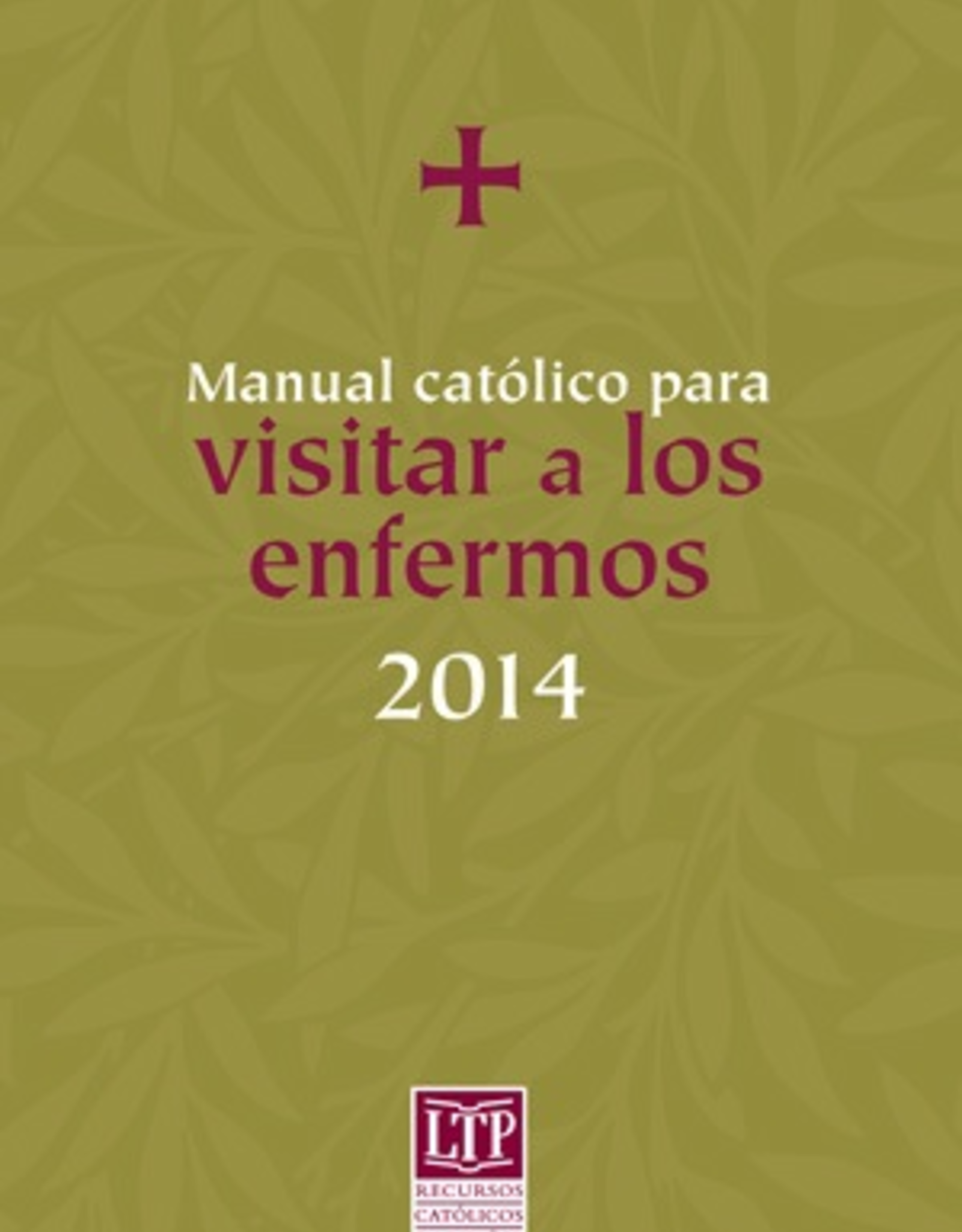Liturgical Training Press Manual catÌ_lico para visitar a los enfermos 2014