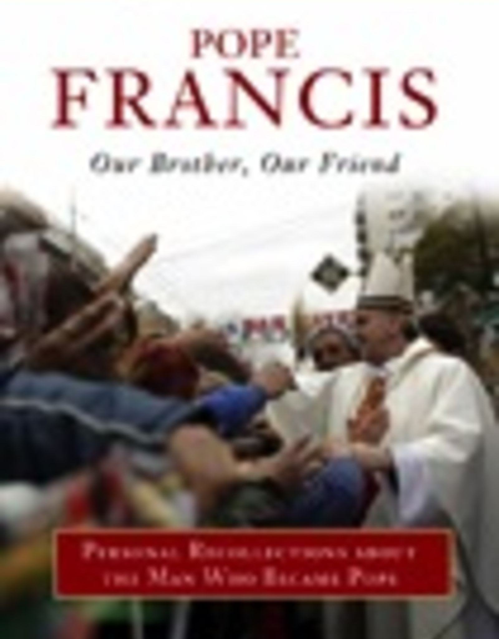 Ignatius Press Pope Francis:  Our Brother, Our Friend, Personal Recollections about the Man Who Became Pope, by Alejandro Bermudez (hardbound)