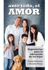 Liguori Ante todo, el amor: Sugerencias para la educación de los hijos, Tomás Melendo y Ernesto Parga
