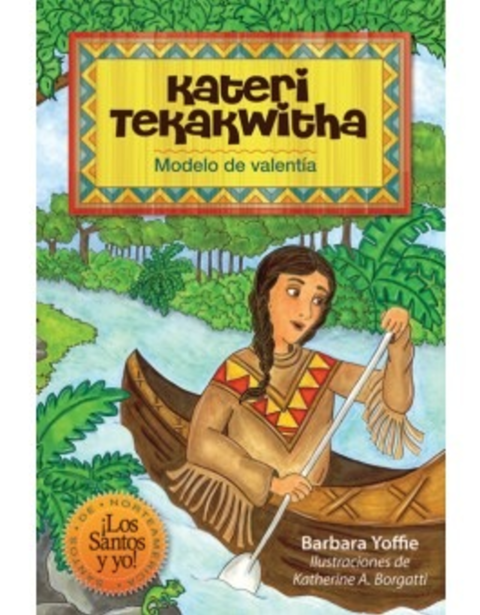 Liguori Kateri Tekakwitha: Modelo de valentÌ_a,  Barbara Yoffie-- Ilustraciones de Katherine A. Borgatti