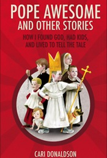 Sophia Institute Pope Awesome and Other Stories:  How I Found God, Had Kids, and Lived to Tell the Tale, by Cari Donaldson (paperback)