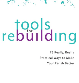 Tools for Rebuilding: 75 Really, Really Practical Ways to Make Your Parish Better, by Michael White and Tom Corcoran (paperback)