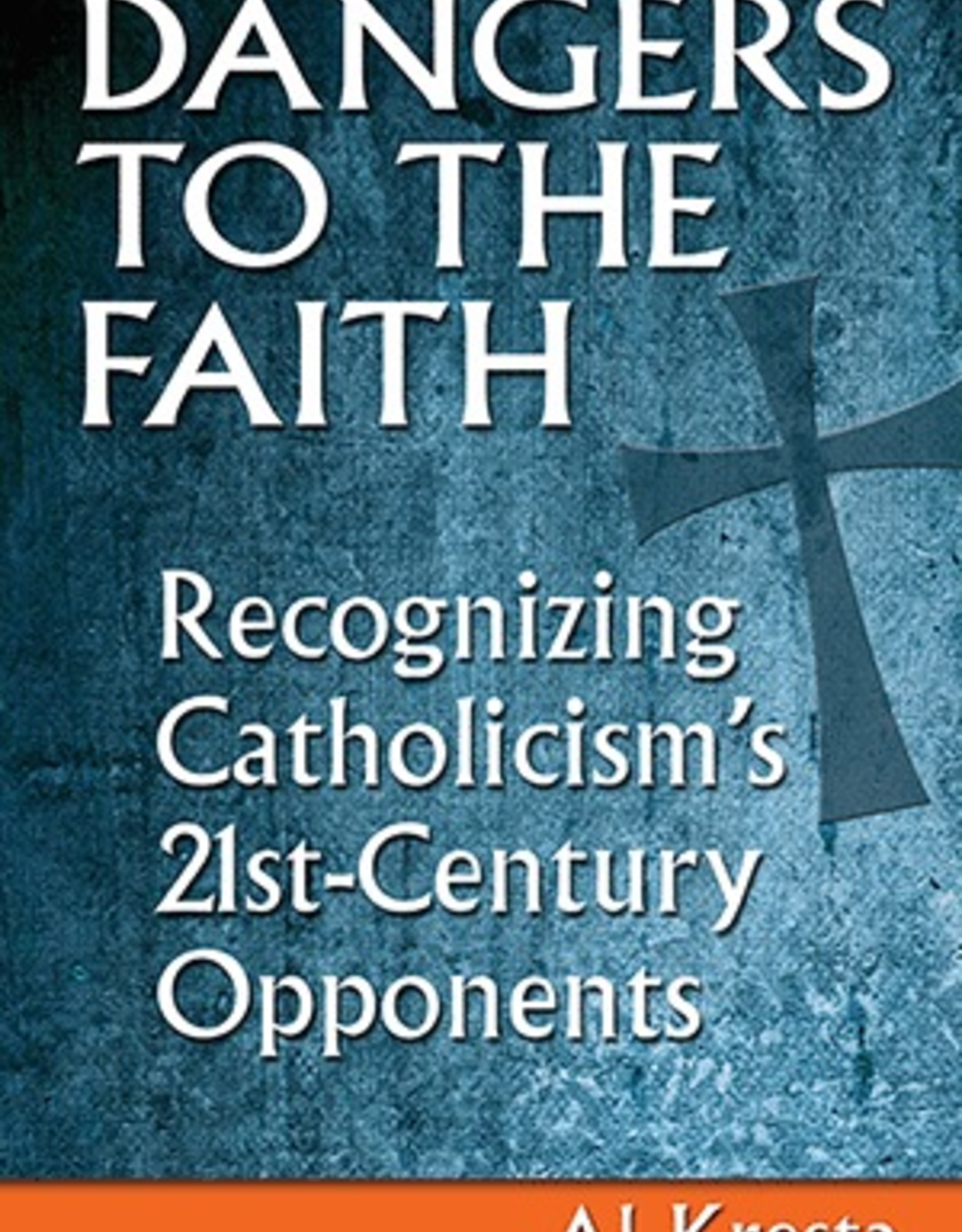 Our Sunday Visitor Dangers to the Faith:  Recognizing Catholicism's Opponents, by Al Kresta (paperback)