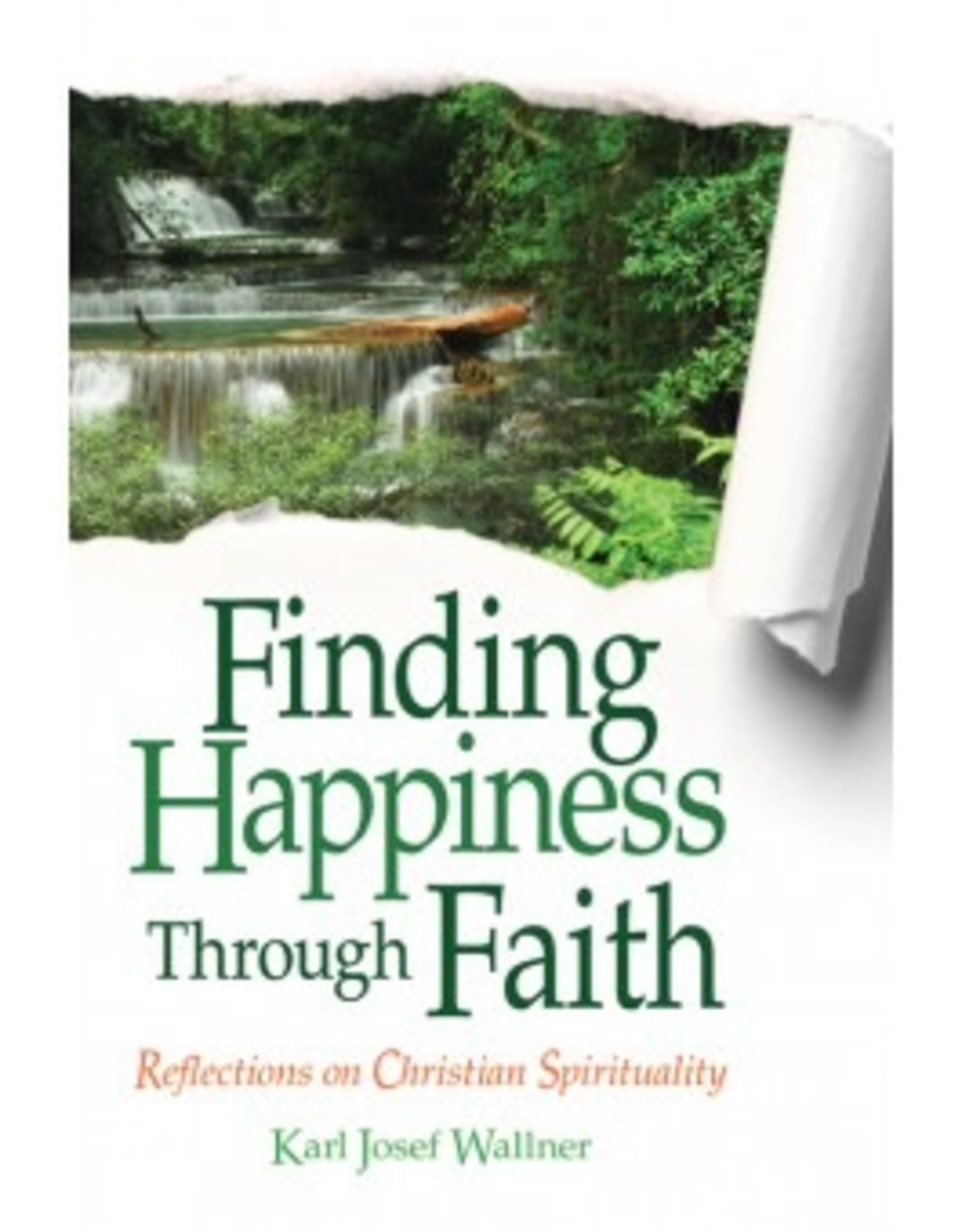 Liguori Press Finding Happiness Through Faith:  Reflections on Christian Spirituality, by Karl Josef Wallner (paperback)