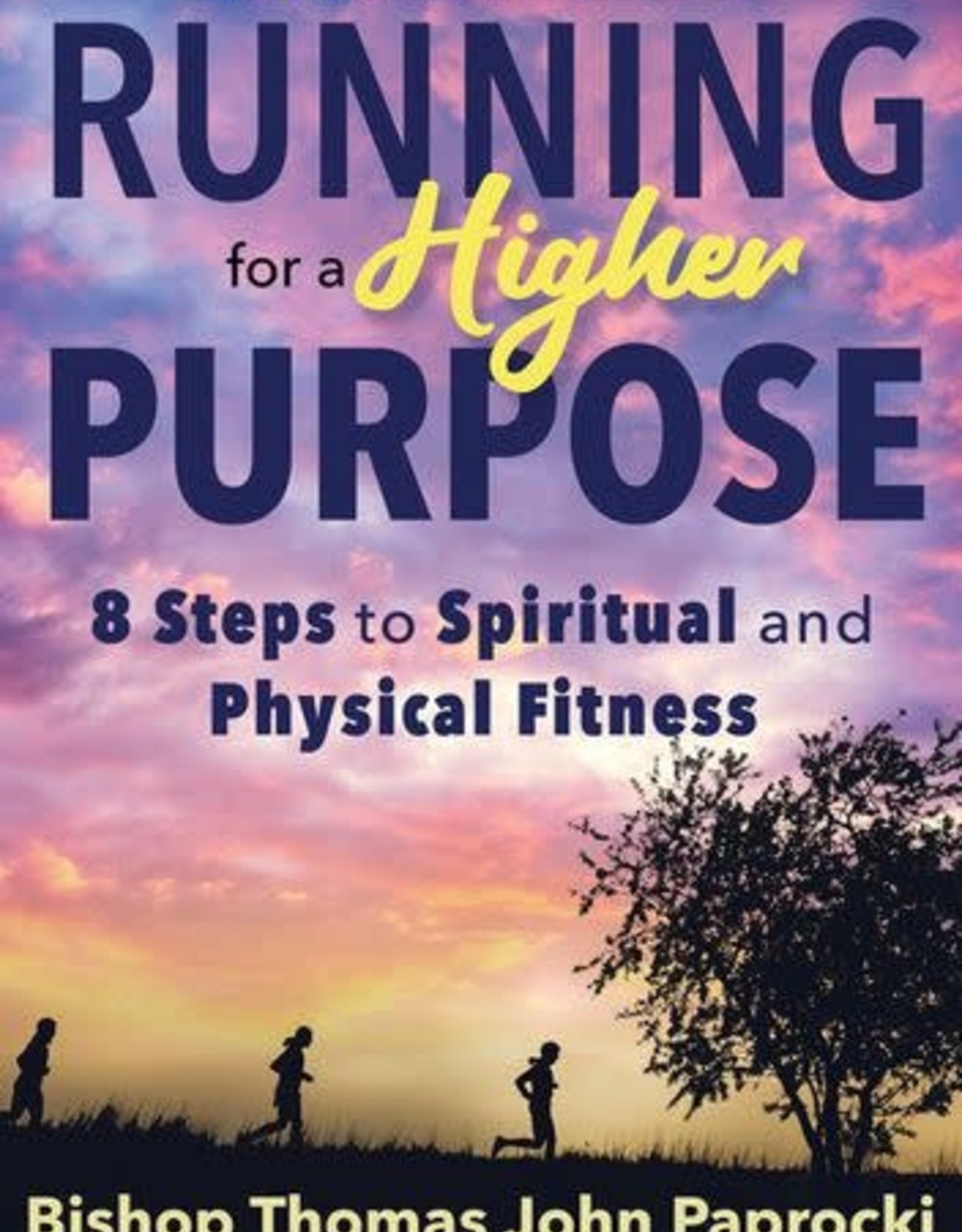 Ave Maria Press Running for a Higher Purpose:  8 Steps to Spiritual and Physical Fitness, by Bishop Thomas Paprocki (paperback)