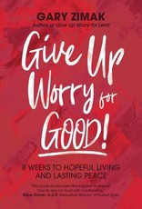 Ave Maria Press Give Up Worry for Good:  8 Weeks to Hopeful Living and Lasting Peace, by Gary Zimak (paperback)
