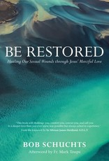 Be Restored:  Healing Our Sexual Wounds through Jesus' Merciful Love, by Bob Schuchts (paperback)