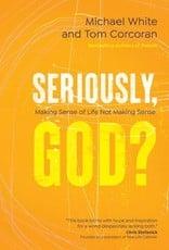 Seriously God:  Making Sense of Life Not Making Sense, by Michael White (paperback)