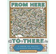 Chronicle Books From Here to There: A Book of Mazes to Wander and Explore