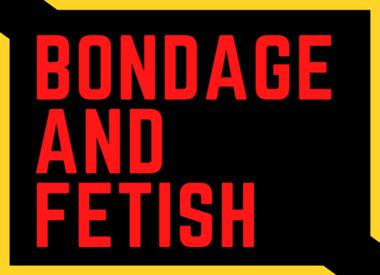 Bondage and Fetish