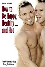 Bruno Gmunder Verlag Independent Brand How to Be Happy, Healthy … and Hot (The Ultimate Gay Lifestyle Guide) By Sven Rebel