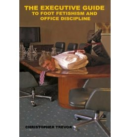 Nazca Plains Nazca Plains The Executive Guide to Foot Fetishism and Office Discipline By Christopher Trevor