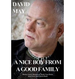 Nazca Plains Nazca Plains A Nice Boy from a Good Family: Diaries, Essays, Memoirs, & Mostly True Stories about Love, Lust, Life & Death by Dr. David May