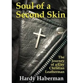 Nazca Plains Nazca Plains Soul of a Second Skin : The Journey of a Gay Christian Leatherman by Hardy Haberman