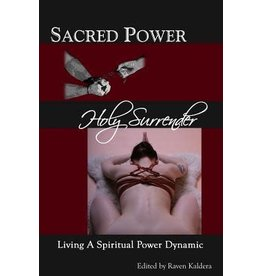 Independent Independent Brand Sacred Power, Holy Surrender: Living a Spiritual Power Dynamic by Raven Kaldera (Editor), Joshua Tenpenny, Lee Harrington