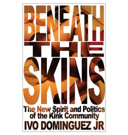 Stockroom Stockroom Books Beneath the Skins The New Spirit and Politics of the Kink Community by Ivo Dominguez JR.