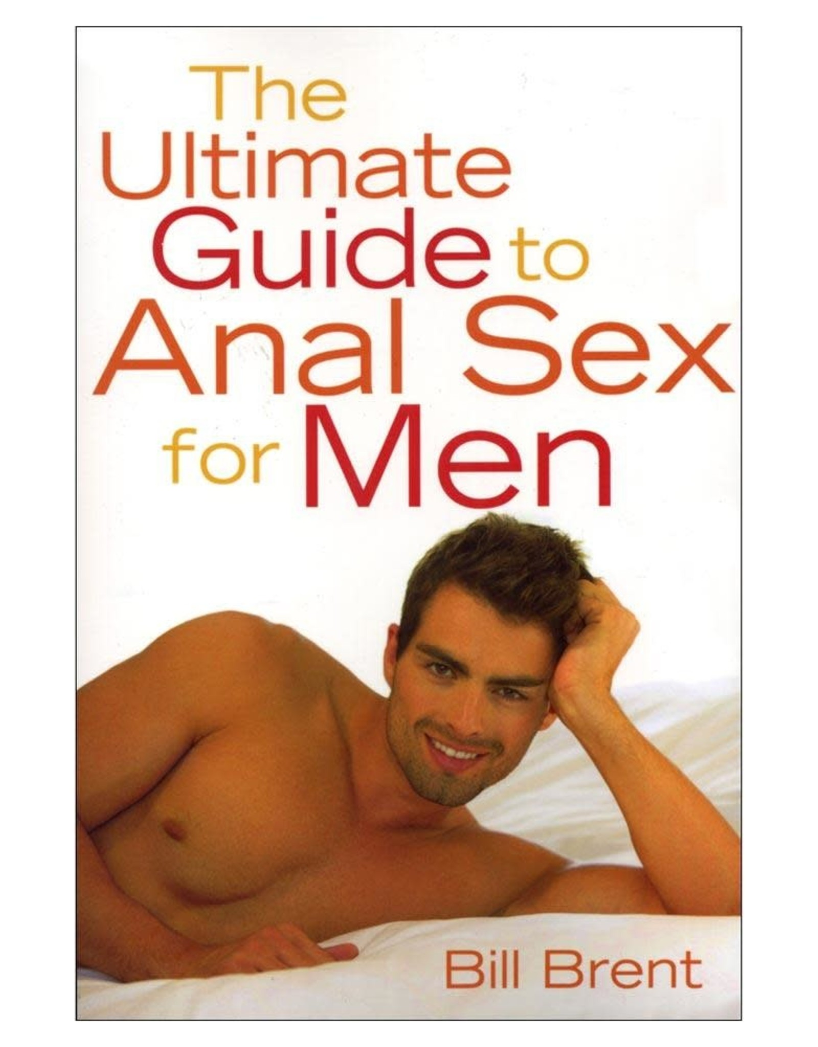 Stockroom Stockroom Books Ultimate Guide to Anal Sex for Men by  Bill Brent