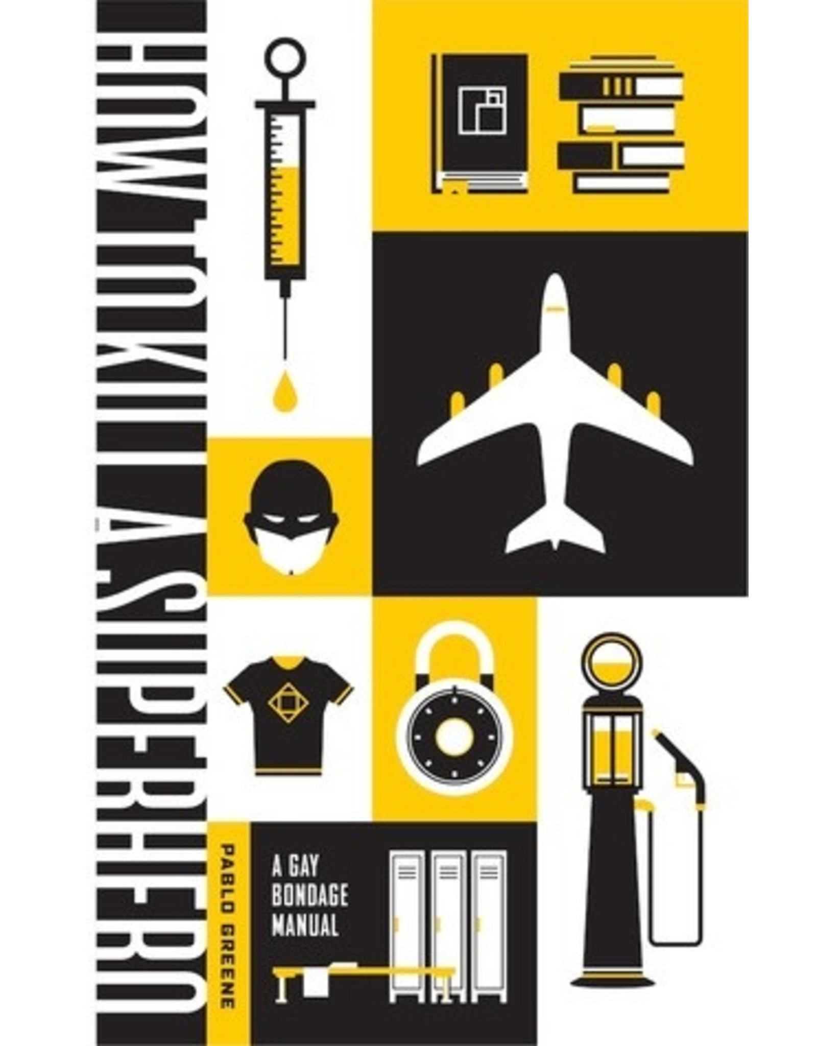 Independent Independent Brand How To Kill A Superhero: A Gay Bondage Manual by Pablo Greene