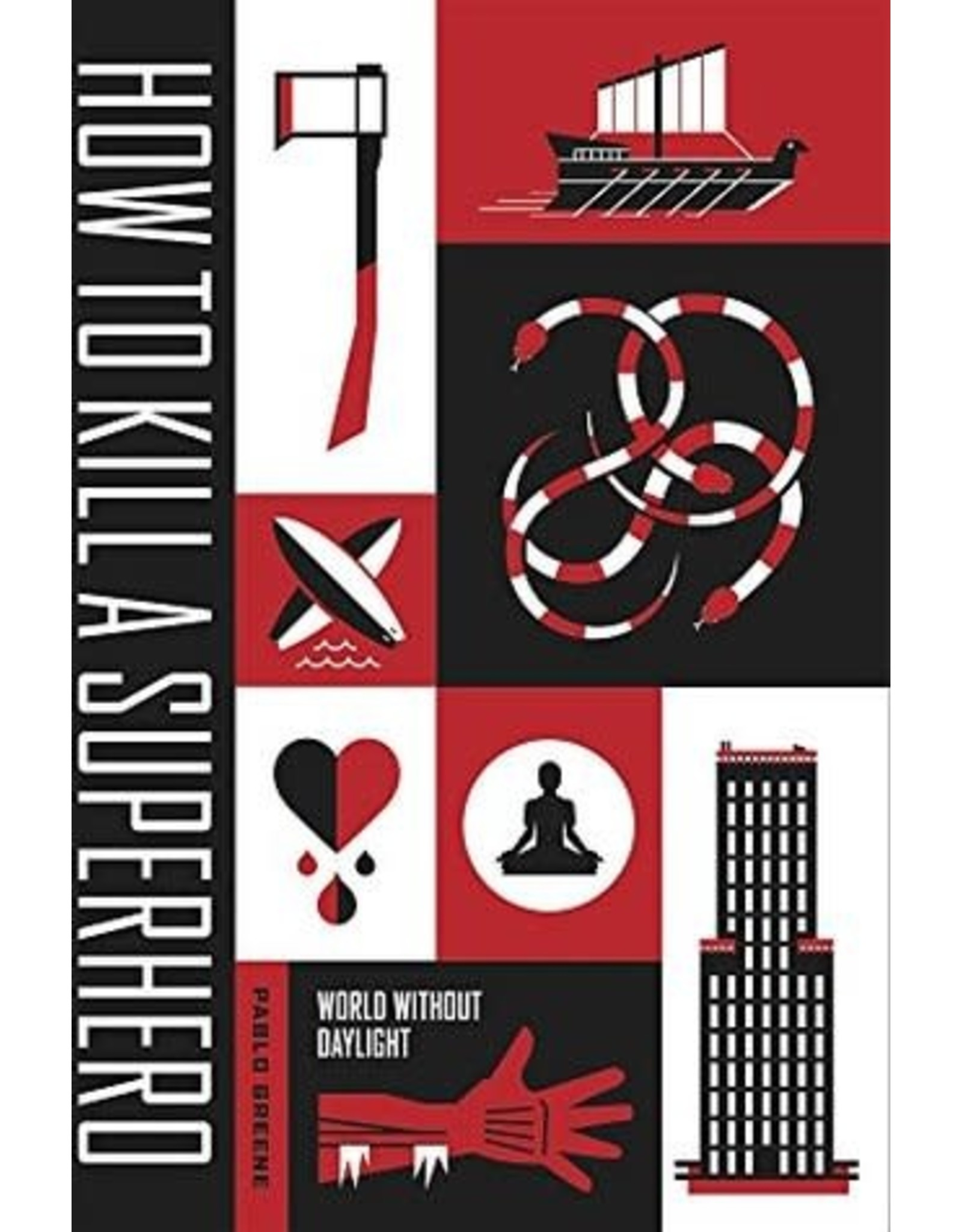 Independent Independent Brand How To Kill A Superhero: World Without Daylight by Pablo Greene