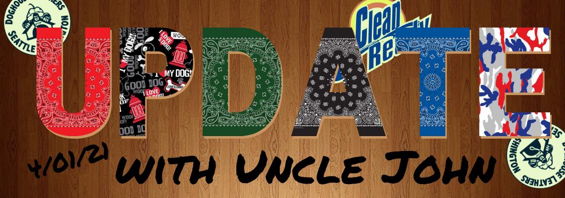 Updates with Uncle John 4/01/21 (No Joke)