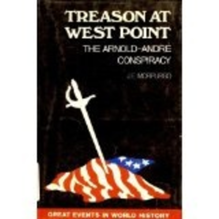 Treason at West Point, The Arnold-Andre Conspiracy